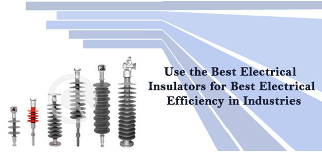 Use the Best Electrical Insulators for Best Electrical Efficiency in Industries